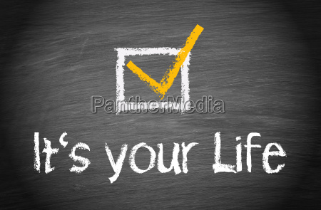 it is your life